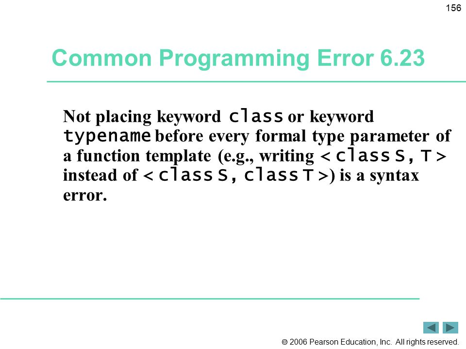  2006 Pearson Education, Inc. All rights reserved. 156 Common Programming Error 6.23 Not placing keyword class or keyword typename before every forma
