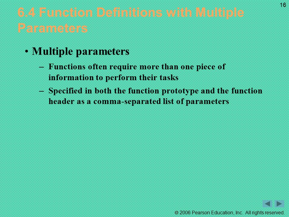  2006 Pearson Education, Inc. All rights reserved. 16 6.4 Function Definitions with Multiple Parameters Multiple parameters – Functions often require