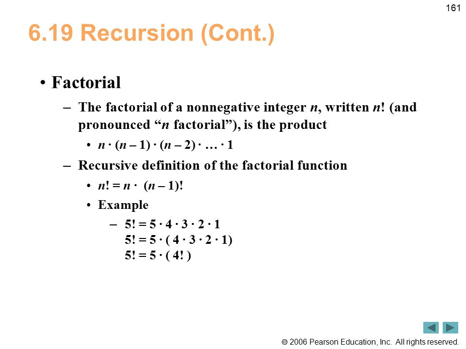  2006 Pearson Education, Inc. All rights reserved. 161 6.19 Recursion (Cont.) Factorial – The factorial of a nonnegative integer n, written n! (and p
