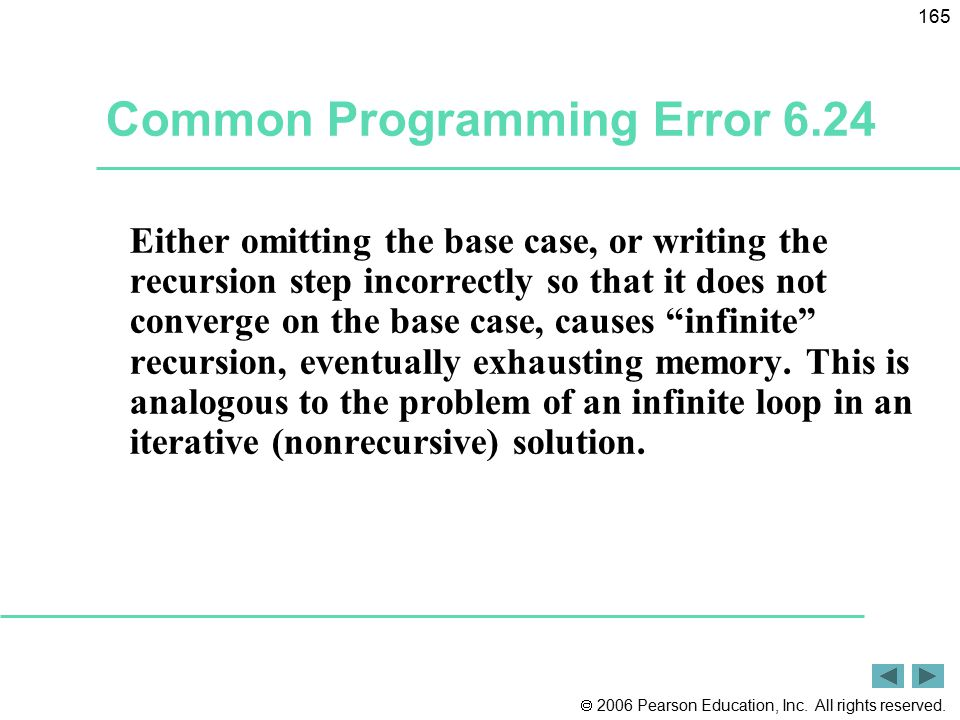 2006 Pearson Education, Inc. All rights reserved. 165 Common Programming Error 6.24 Either omitting the base case, or writing the recursion step inc