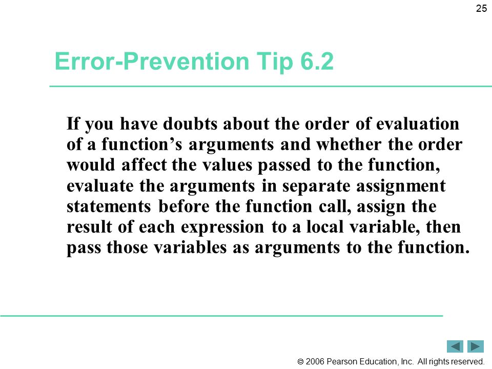  2006 Pearson Education, Inc. All rights reserved. 25 Error-Prevention Tip 6.2 If you have doubts about the order of evaluation of a function's argum