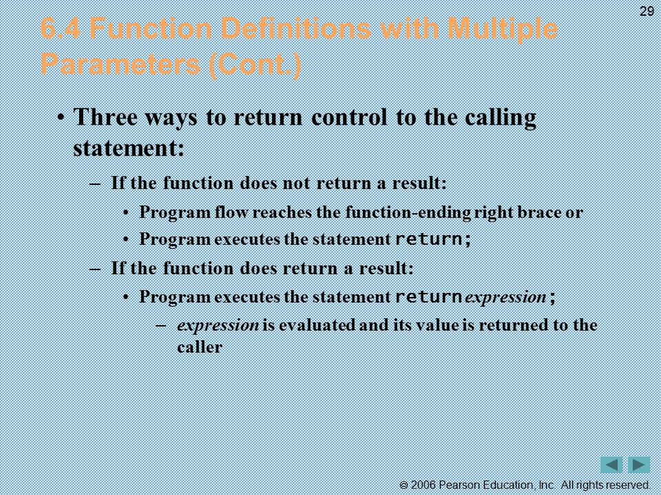  2006 Pearson Education, Inc. All rights reserved. 29 6.4 Function Definitions with Multiple Parameters (Cont.) Three ways to return control to the c