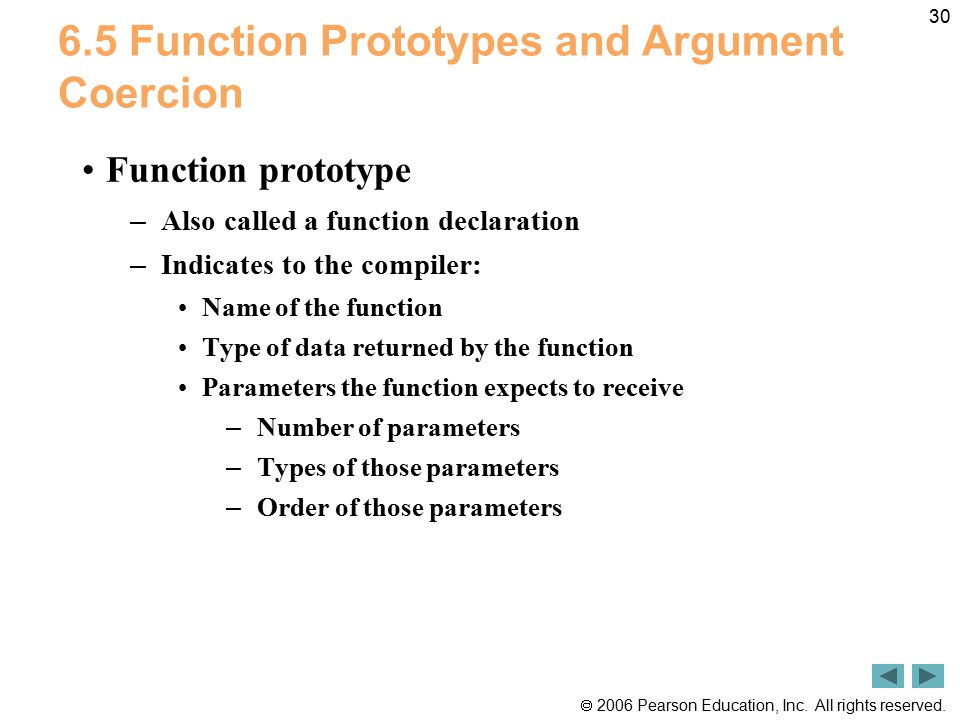  2006 Pearson Education, Inc. All rights reserved. 30 6.5 Function Prototypes and Argument Coercion Function prototype – Also called a function decla