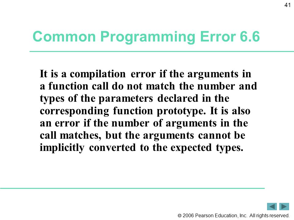  2006 Pearson Education, Inc. All rights reserved. 41 Common Programming Error 6.6 It is a compilation error if the arguments in a function call do n