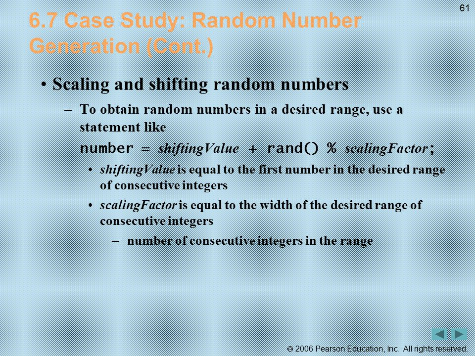  2006 Pearson Education, Inc. All rights reserved. 61 6.7 Case Study: Random Number Generation (Cont.) Scaling and shifting random numbers – To obtai