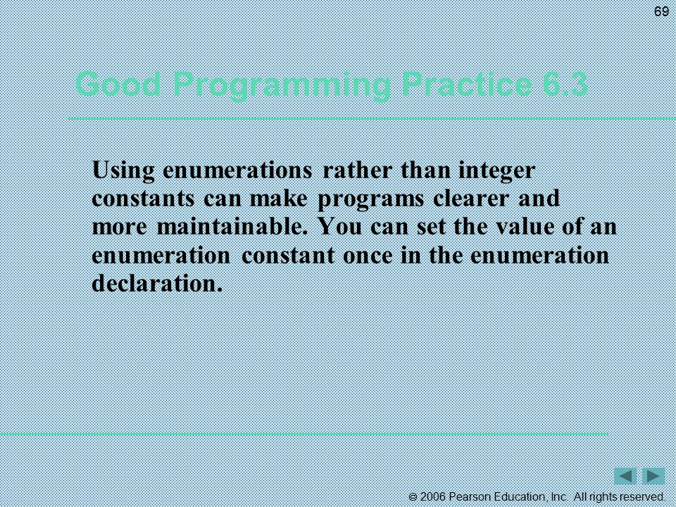  2006 Pearson Education, Inc. All rights reserved. 69 Good Programming Practice 6.3 Using enumerations rather than integer constants can make program