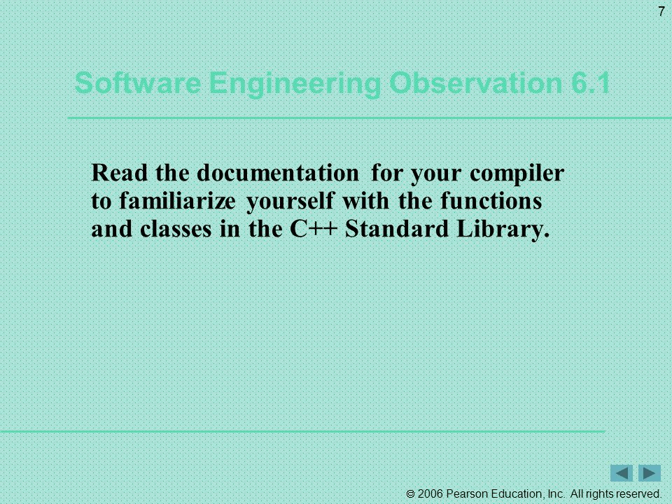  2006 Pearson Education, Inc. All rights reserved. 7 Software Engineering Observation 6.1 Read the documentation for your compiler to familiarize you