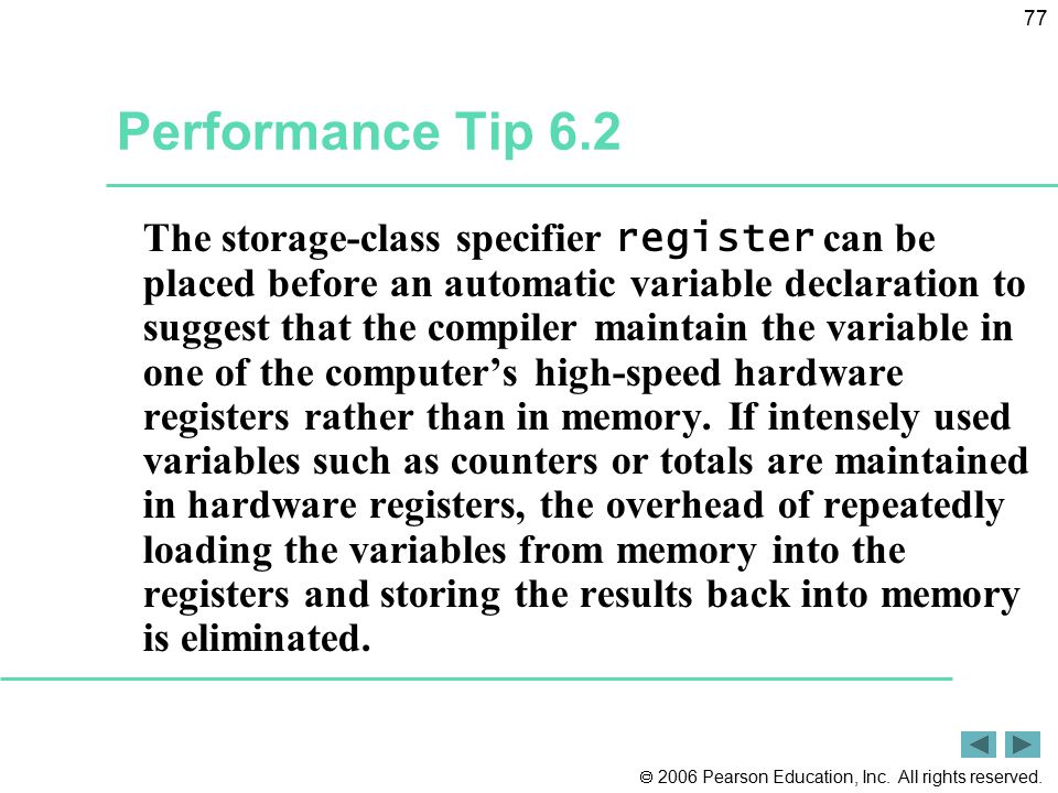  2006 Pearson Education, Inc. All rights reserved. 77 Performance Tip 6.2 The storage-class specifier register can be placed before an automatic vari