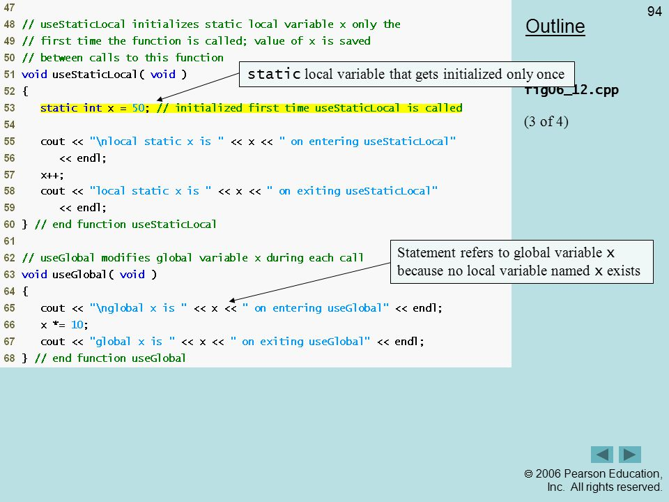  2006 Pearson Education, Inc. All rights reserved. 94 Outline fig06_12.cpp (3 of 4) static local variable that gets initialized only once Statement r