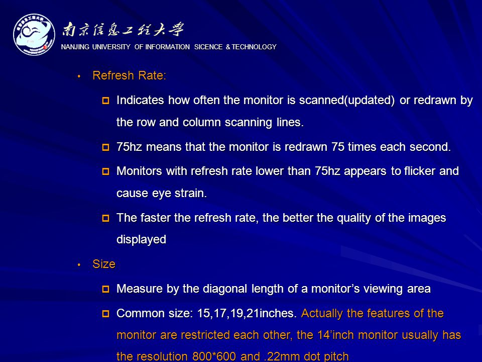 NANJING UNIVERSITY OF INFORMATION SICENCE & TECHNOLOGY Refresh Rate: Refresh Rate:  Indicates how often the monitor is scanned(updated) or redrawn by the row and column scanning lines.