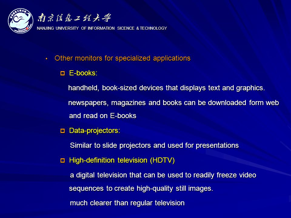 NANJING UNIVERSITY OF INFORMATION SICENCE & TECHNOLOGY Other monitors for specialized applications Other monitors for specialized applications  E-books: handheld, book-sized devices that displays text and graphics.