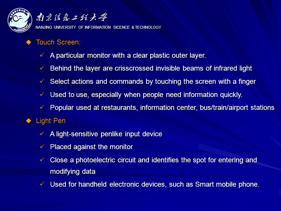 NANJING UNIVERSITY OF INFORMATION SICENCE & TECHNOLOGY  Touch Screen: A particular monitor with a clear plastic outer layer.