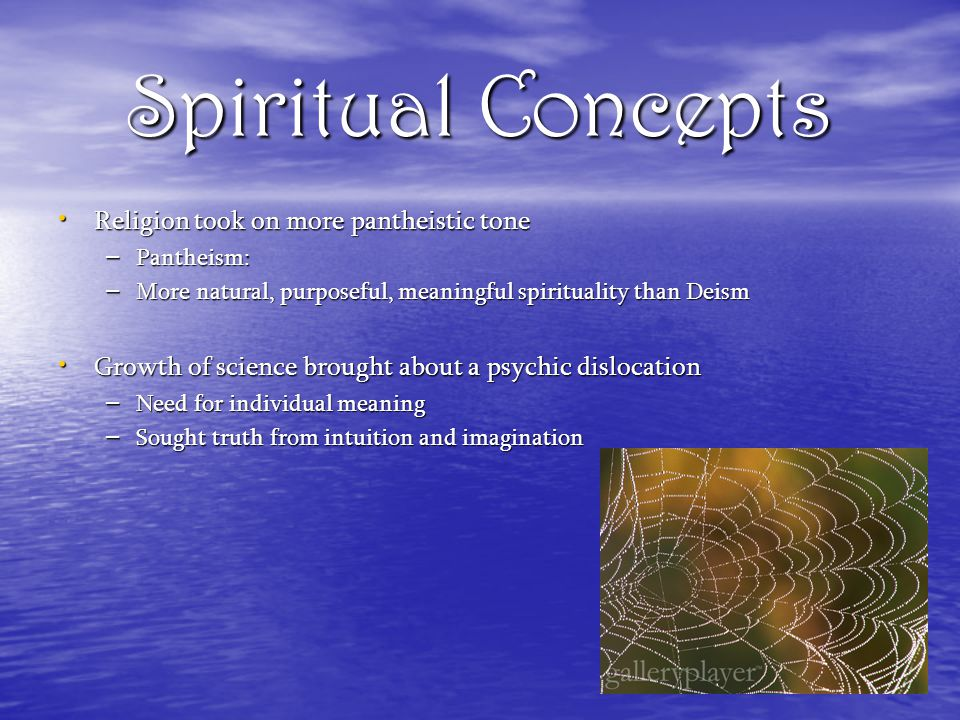 Spiritual Concepts Religion took on more pantheistic tone Religion took on more pantheistic tone – Pantheism: – More natural, purposeful, meaningful s