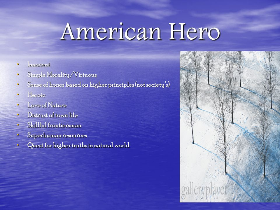 American Hero Innocent Innocent Simple Morality/Virtuous Simple Morality/Virtuous Sense of honor based on higher principles (not society's) Sense of h