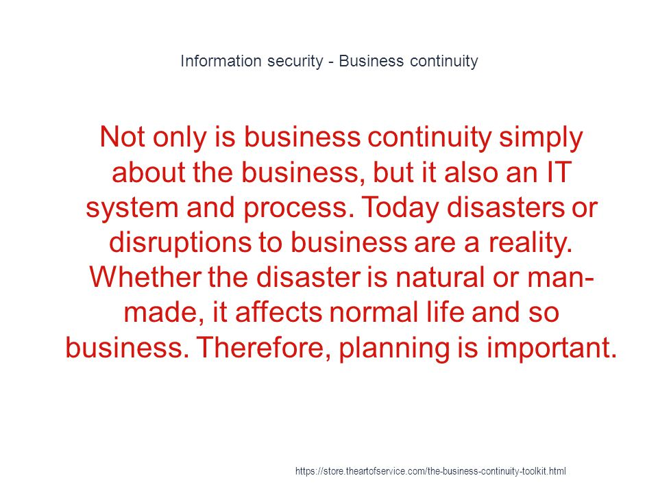 Business continuity 1 If there is no Business Continuity plan implemented and the organization in question is facing a rather severe threat or disruption -that may lead to bankruptcy, the implementation and outcome, if not too late, may strengthen the organization s survival and its continuity of business activities (Gittleman, 2013).