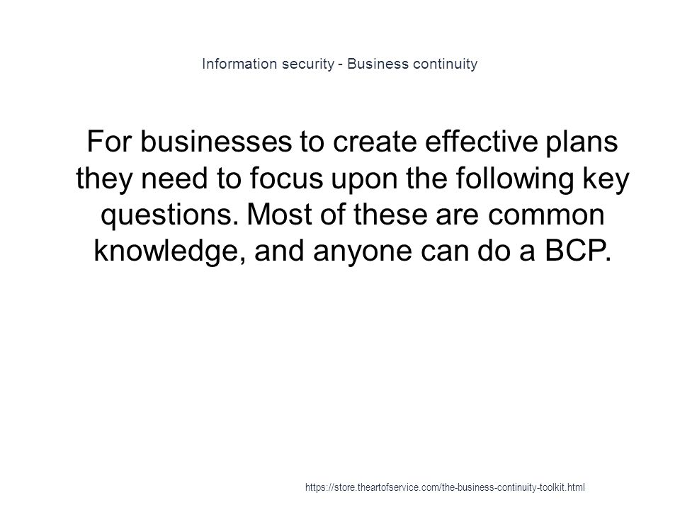 Information security policies - Business continuity 1 # Should a disaster strike, what are the first few things that I should do.
