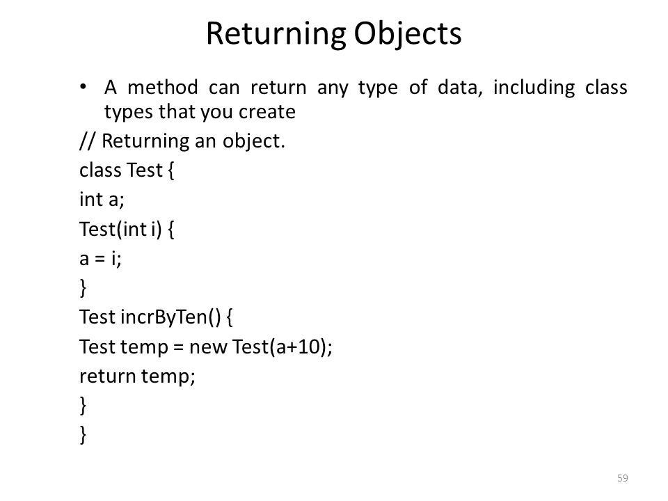 59 Returning Objects A method can return any type of data, including class types that you create // Returning an object.