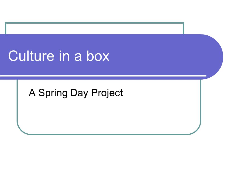 Culture in a box A Spring Day Project