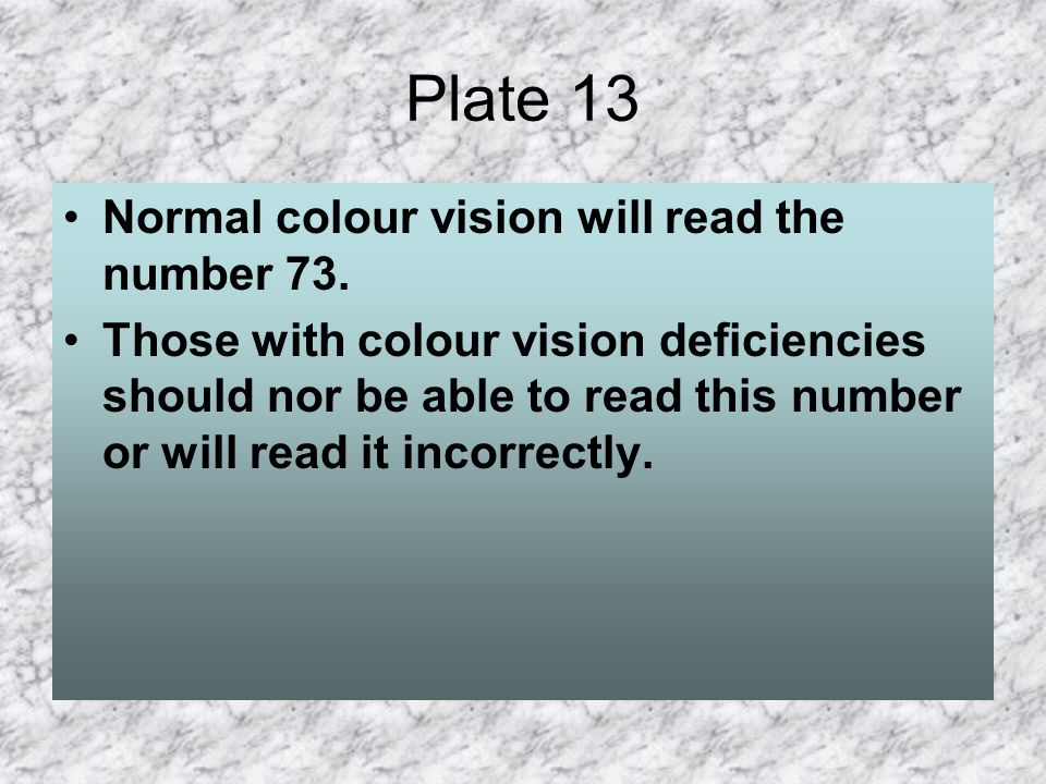 Plate 13 Normal colour vision will read the number 73.