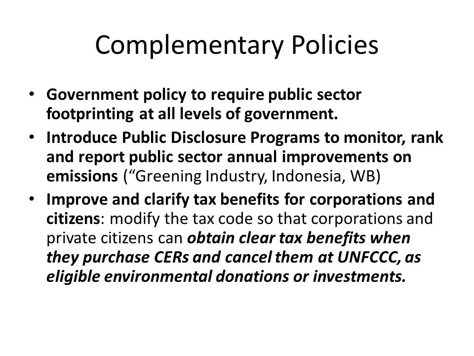 Complementary Policies Government policy to require public sector footprinting at all levels of government. Introduce Public Disclosure Programs to mo