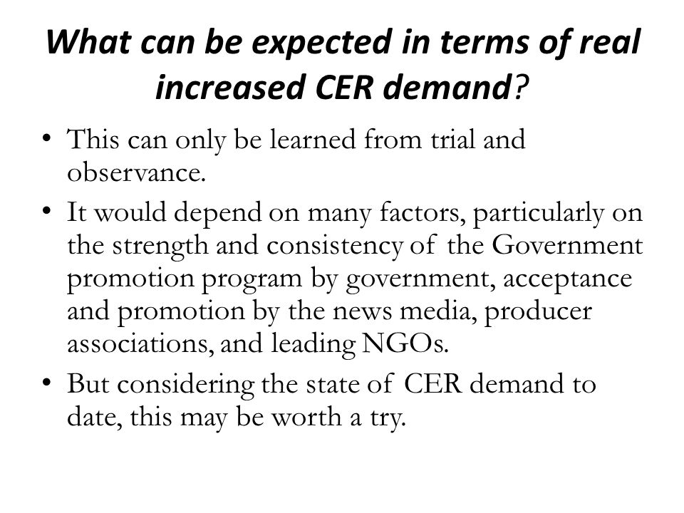 What can be expected in terms of real increased CER demand.