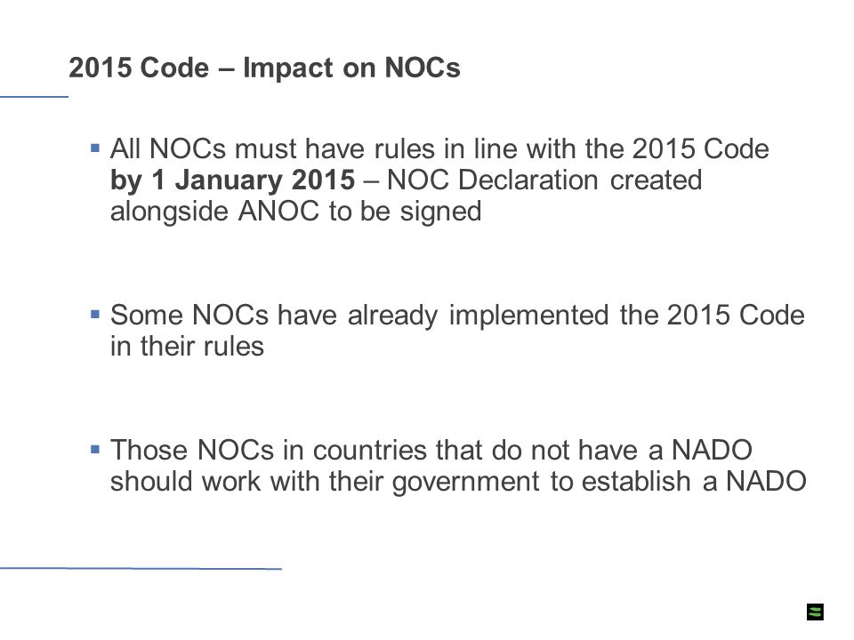 2015 Code – Impact on NOCs  All NOCs must have rules in line with the 2015 Code by 1 January 2015 – NOC Declaration created alongside ANOC to be sign