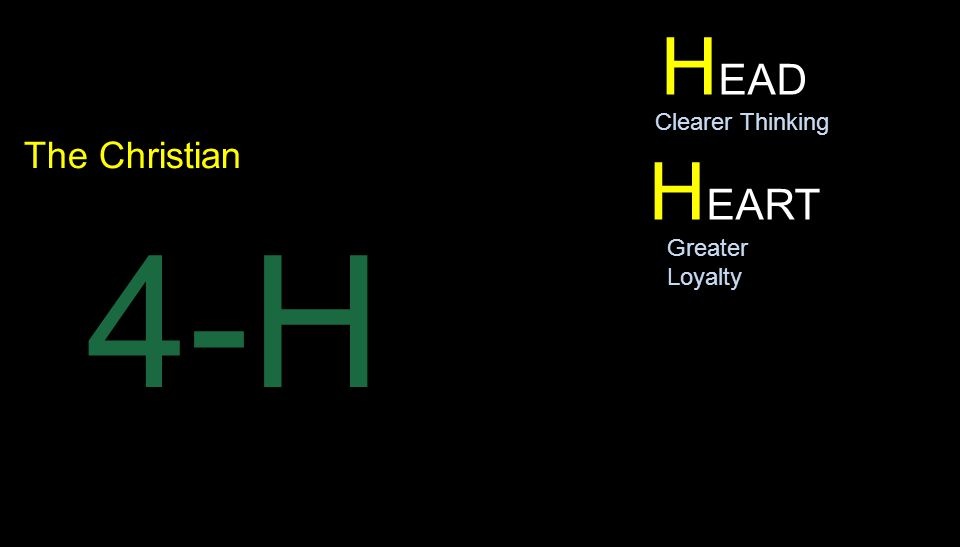 H EAD H EART The Christian 4-H Clearer Thinking Greater Loyalty