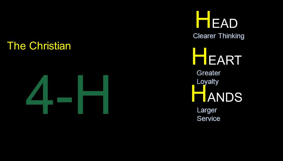 H EAD H EART H ANDS The Christian 4-H Clearer Thinking Greater Loyalty Larger Service