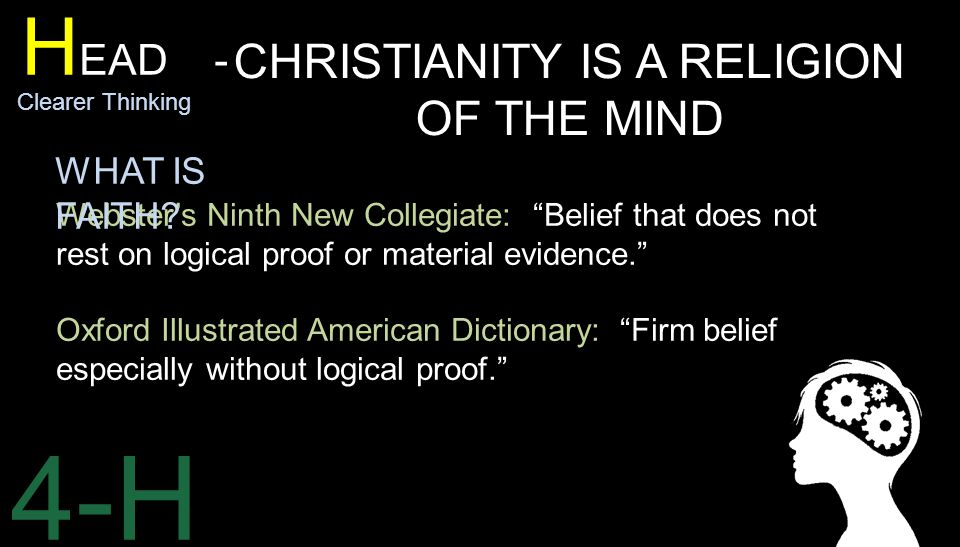 4-H H EAD - Clearer Thinking CHRISTIANITY IS A RELIGION OF THE MIND German theologian Hans Kung wrote, Even in faith, then, there is no certainty entirely free from doubt.
