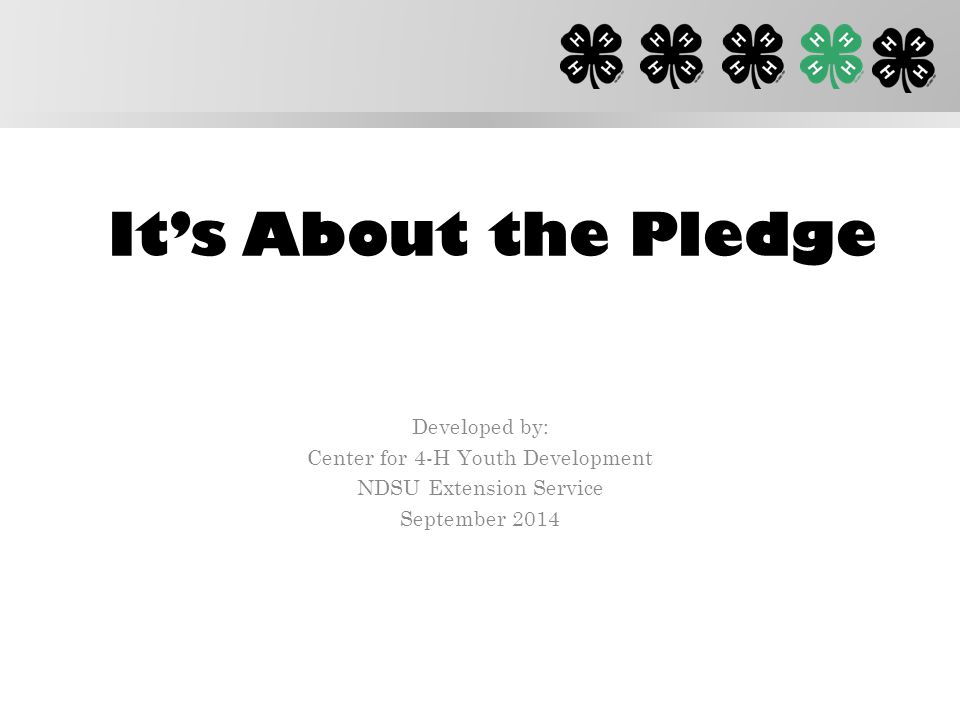 It's About the Pledge Developed by: Center for 4-H Youth Development NDSU Extension Service September 2014