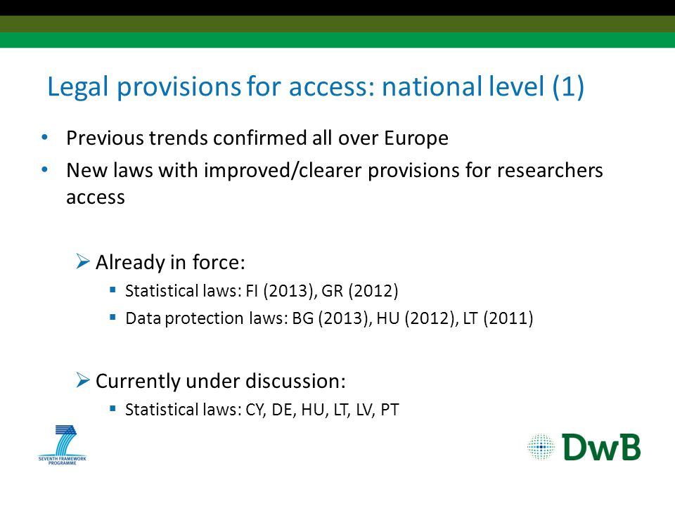 Legal provisions for access: national level (2) New developments for administrative data : legal frameworks for merging and use of identification numbers  Ex : Loi sur le numérique (FR) under discussion New developments some types of sensitive data  The health sector: medico-administrative data  New laws recently approved: NO (2012), UK (2012)  Under discussion: FI, FR  Tax microdata, financial data  FR (2014), UK (under discussion) Looking forward: Big data and new actors  Need for new legal frameworks for NSIs .