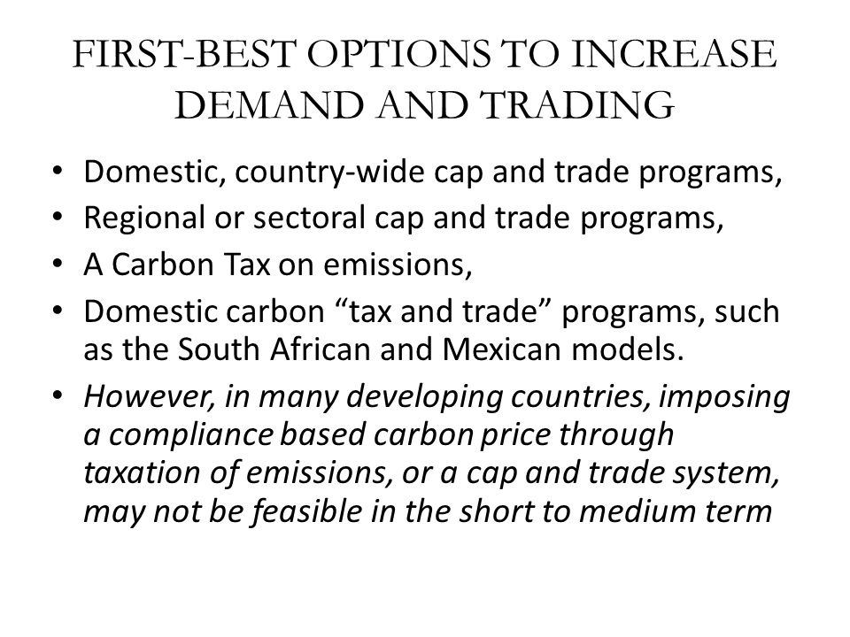 FIRST-BEST OPTIONS TO INCREASE DEMAND AND TRADING Domestic, country-wide cap and trade programs, Regional or sectoral cap and trade programs, A Carbon