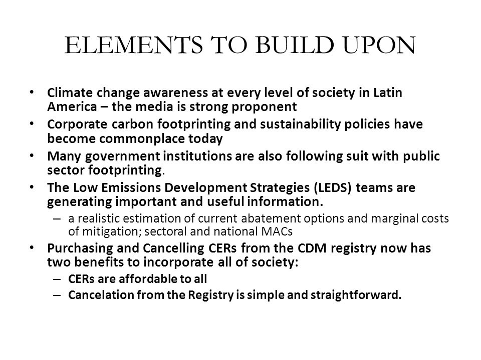 ELEMENTS TO BUILD UPON Climate change awareness at every level of society in Latin America – the media is strong proponent Corporate carbon footprinti