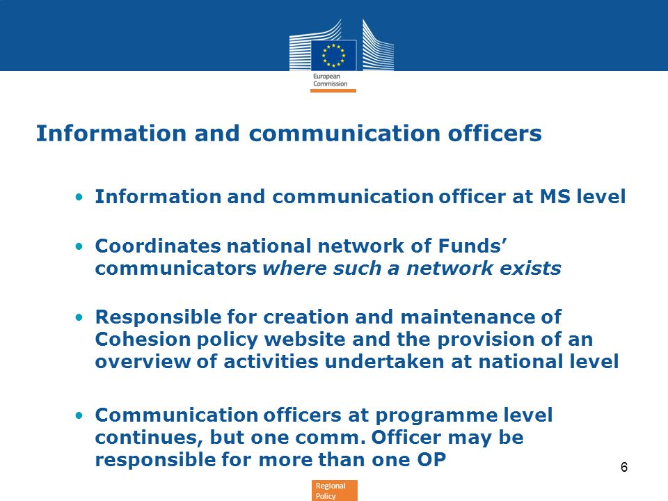 Regional Policy Information and communication officers Information and communication officer at MS level Coordinates national network of Funds' commun