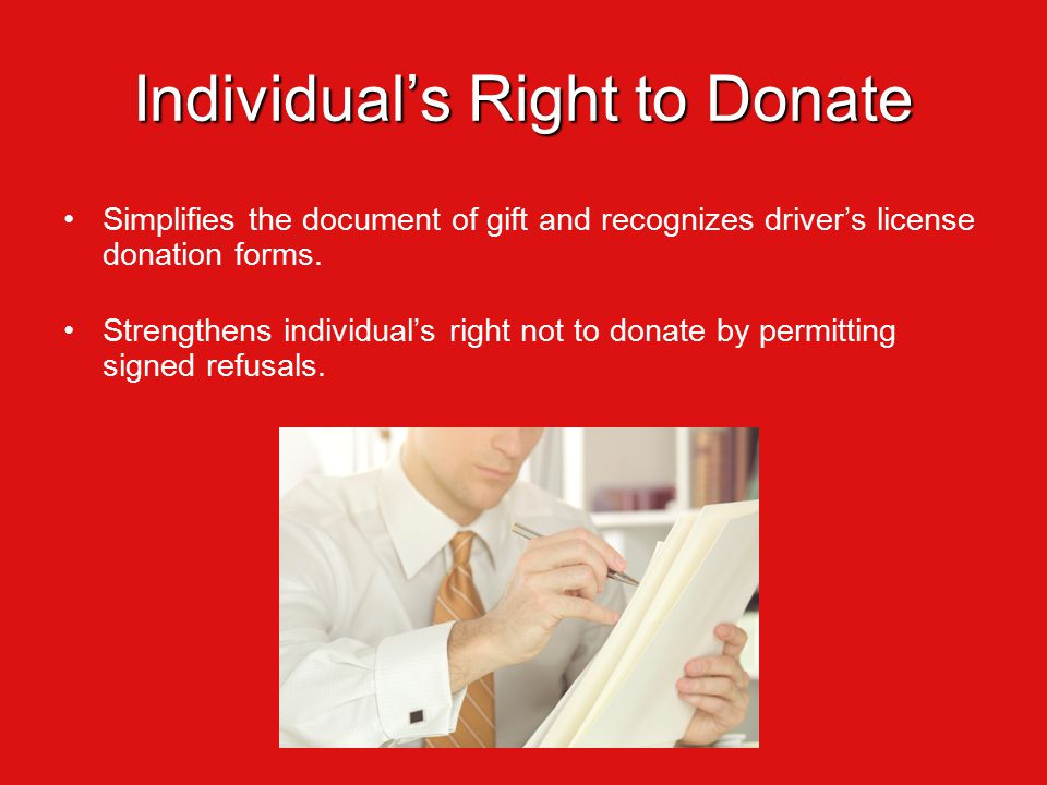 Individual's Right to Donate Simplifies the document of gift and recognizes driver's license donation forms.