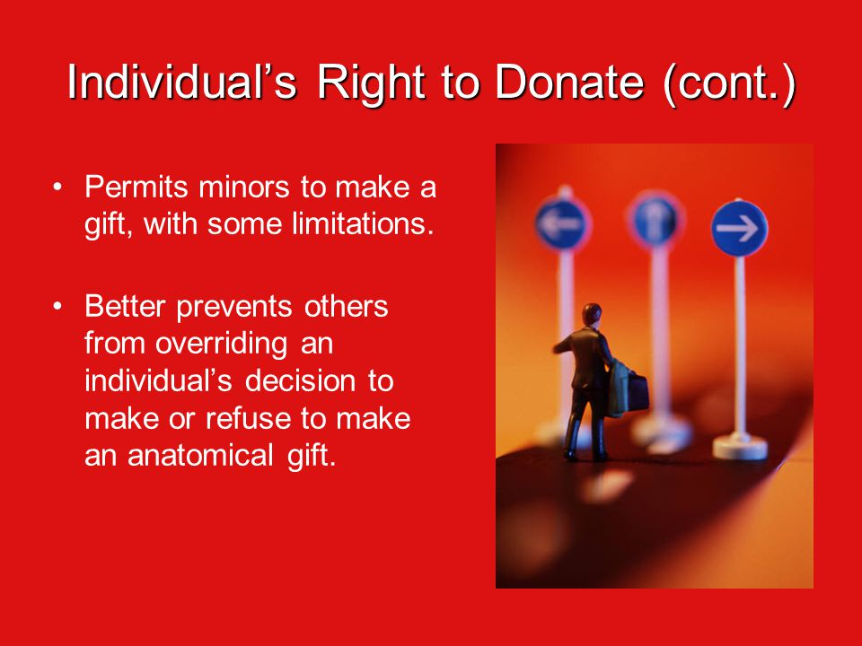 Individual's Right to Donate (cont.) Permits minors to make a gift, with some limitations.