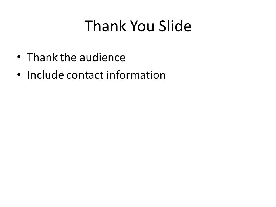 Thank You Slide Thank the audience Include contact information