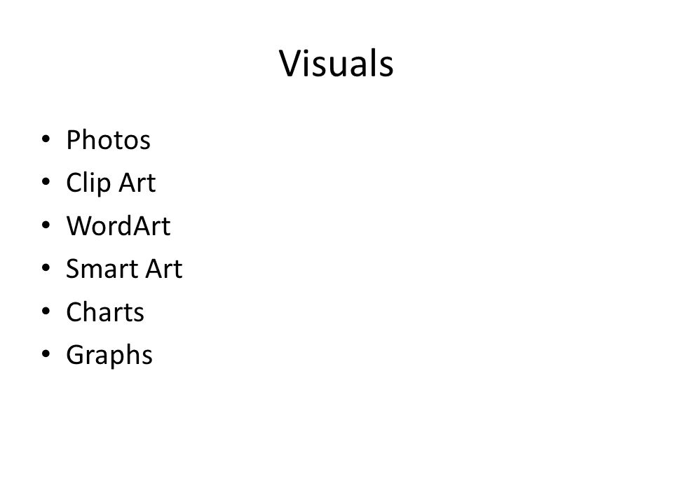 Visuals Photos Clip Art WordArt Smart Art Charts Graphs