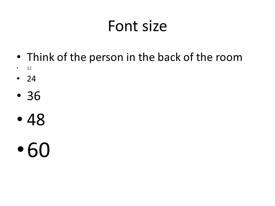 Font size Think of the person in the back of the room 12 24 36 48 60