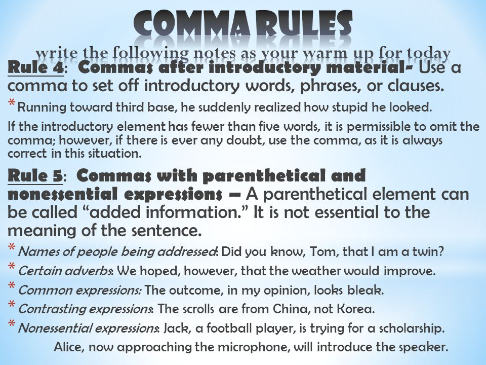 Rule 4 : Commas after introductory material- Use a comma to set off introductory words, phrases, or clauses.