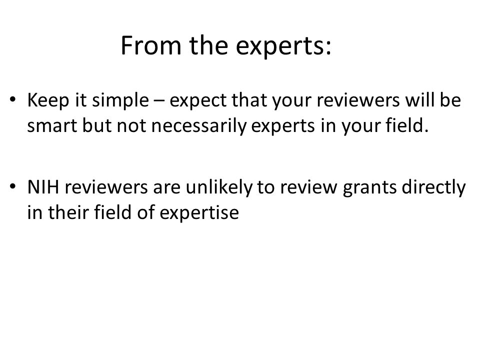 From the experts: Keep it simple – expect that your reviewers will be smart but not necessarily experts in your field.