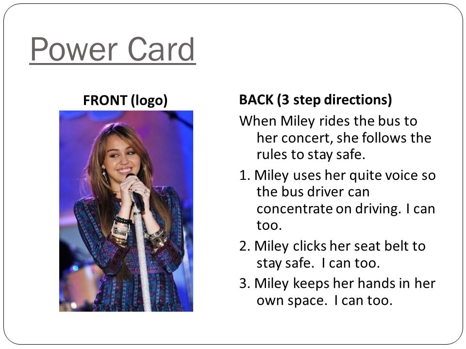 Power Card FRONT (logo) BACK (3 step directions) When Miley rides the bus to her concert, she follows the rules to stay safe.