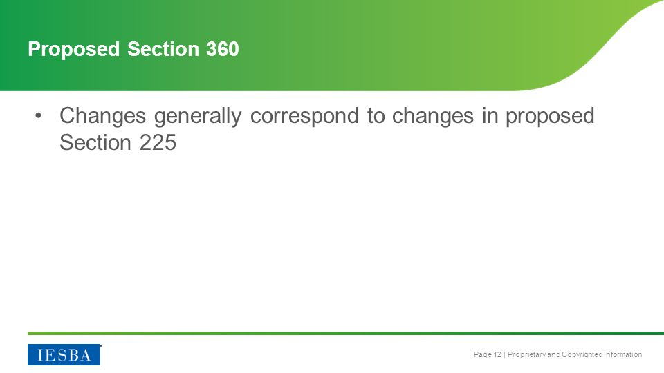 Page 12 | Proprietary and Copyrighted Information Proposed Section 360 Changes generally correspond to changes in proposed Section 225