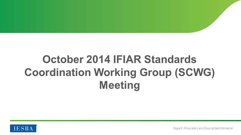 Page 5 | Proprietary and Copyrighted Information October 2014 IFIAR Standards Coordination Working Group (SCWG) Meeting