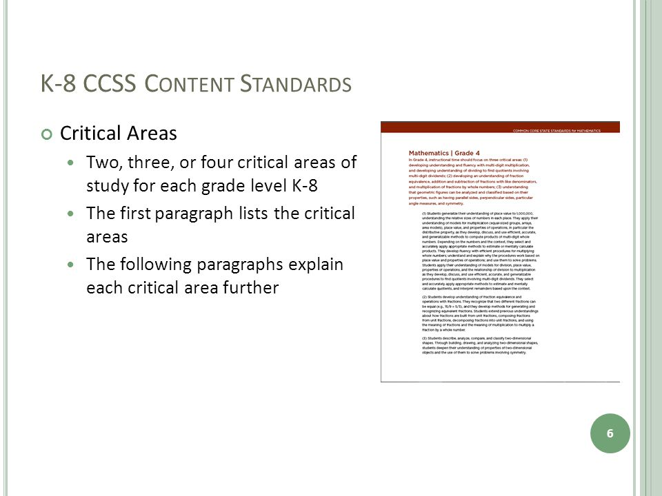 K-8 CCSS C ONTENT S TANDARDS Critical Areas Two, three, or four critical areas of study for each grade level K-8 The first paragraph lists the critica