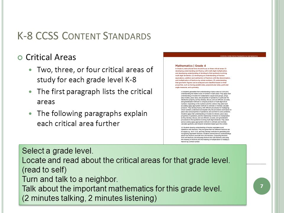 K-8 CCSS C ONTENT S TANDARDS Critical Areas Two, three, or four critical areas of study for each grade level K-8 The first paragraph lists the critical areas The following paragraphs explain each critical area further 7 Select a grade level.