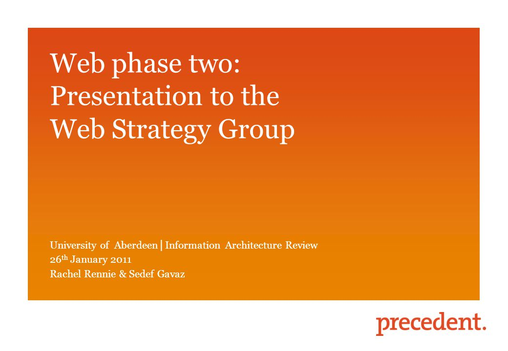 Sedef Gavaz Web phase two: Presentation to the Web Strategy Group University of Aberdeen │ Information Architecture Review 26 th January 2011 Rachel R