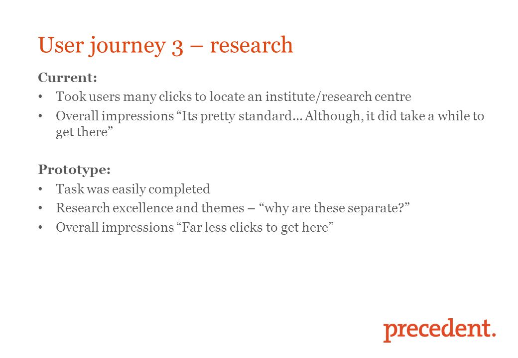 "User journey 3 – research Current: Took users many clicks to locate an institute/research centre Overall impressions ""Its pretty standard... Although,"