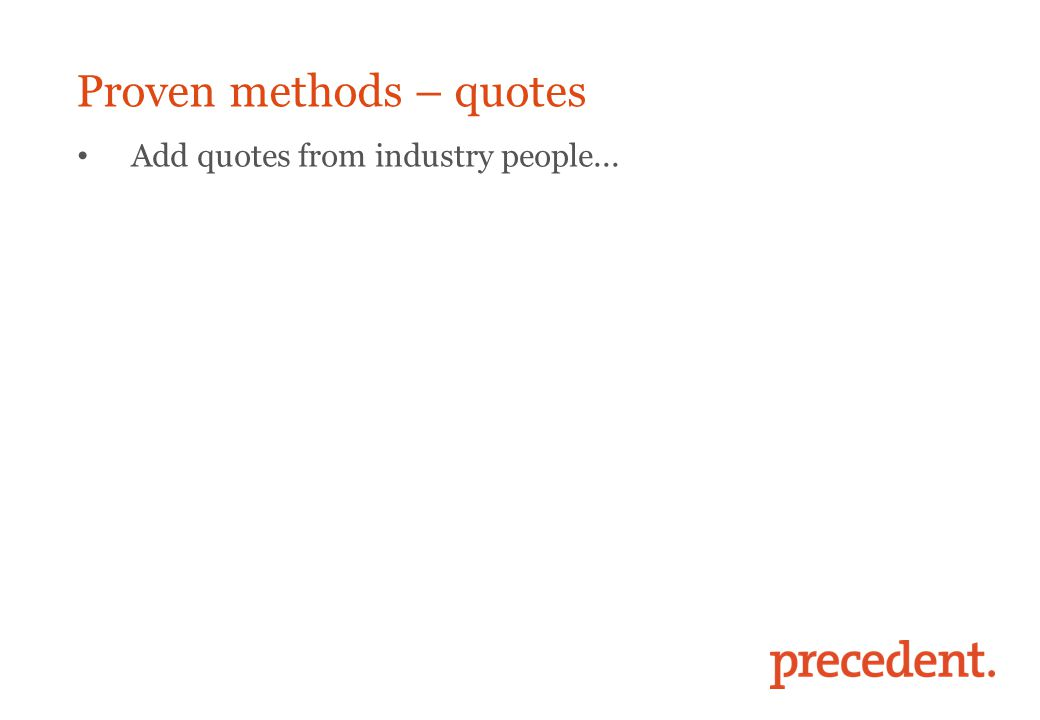 Proven methods – quotes Add quotes from industry people...