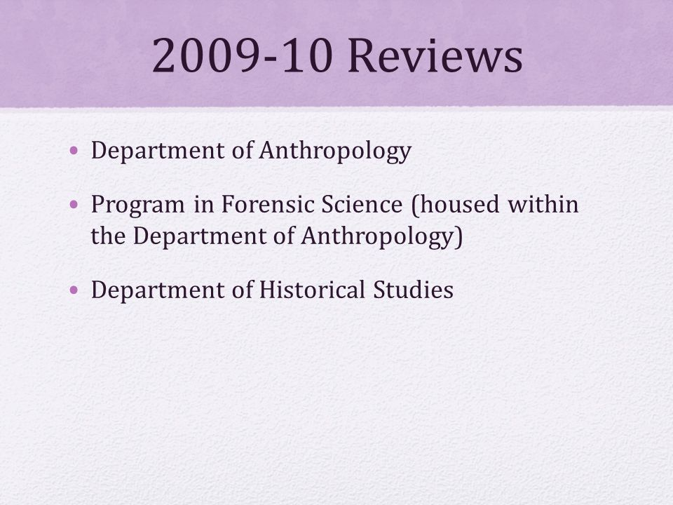 2009-10 Reviews Department of Anthropology Program in Forensic Science (housed within the Department of Anthropology) Department of Historical Studies